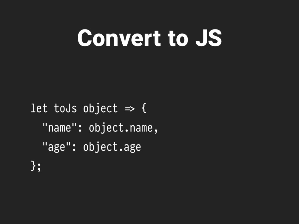 "let toJs object %=> { ""name"": object.name, ""age..."