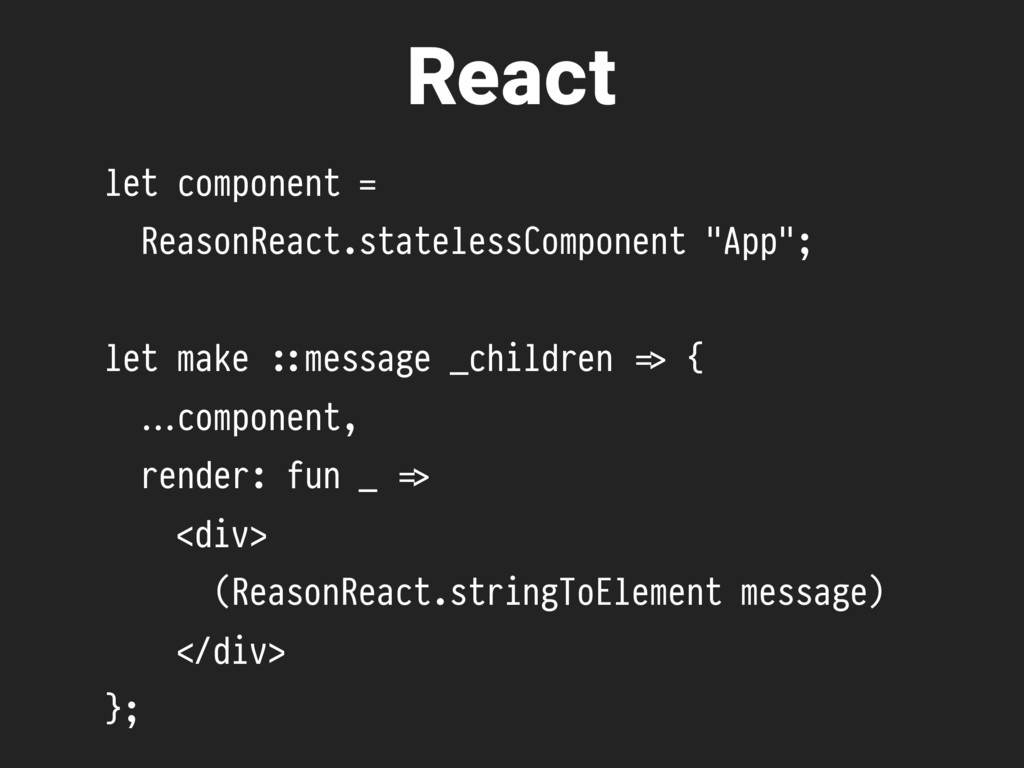 let component = ReasonReact.statelessComponent ...