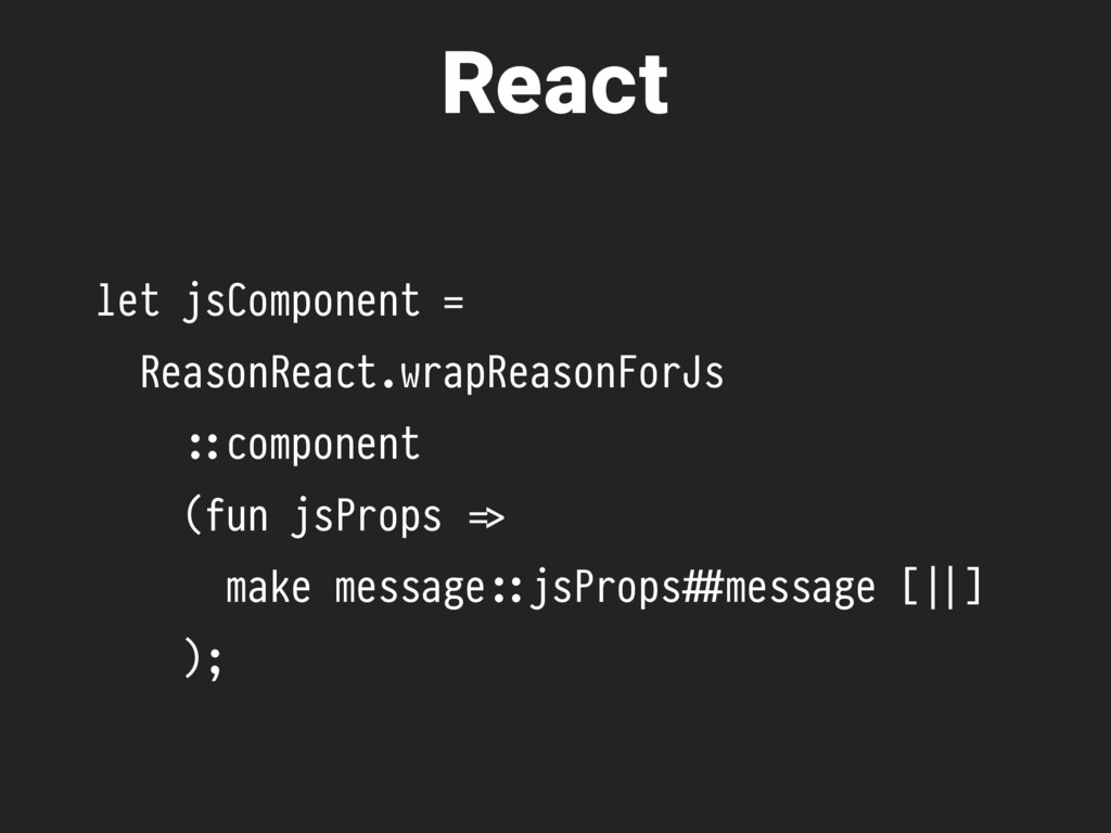let jsComponent = ReasonReact.wrapReasonForJs ,...