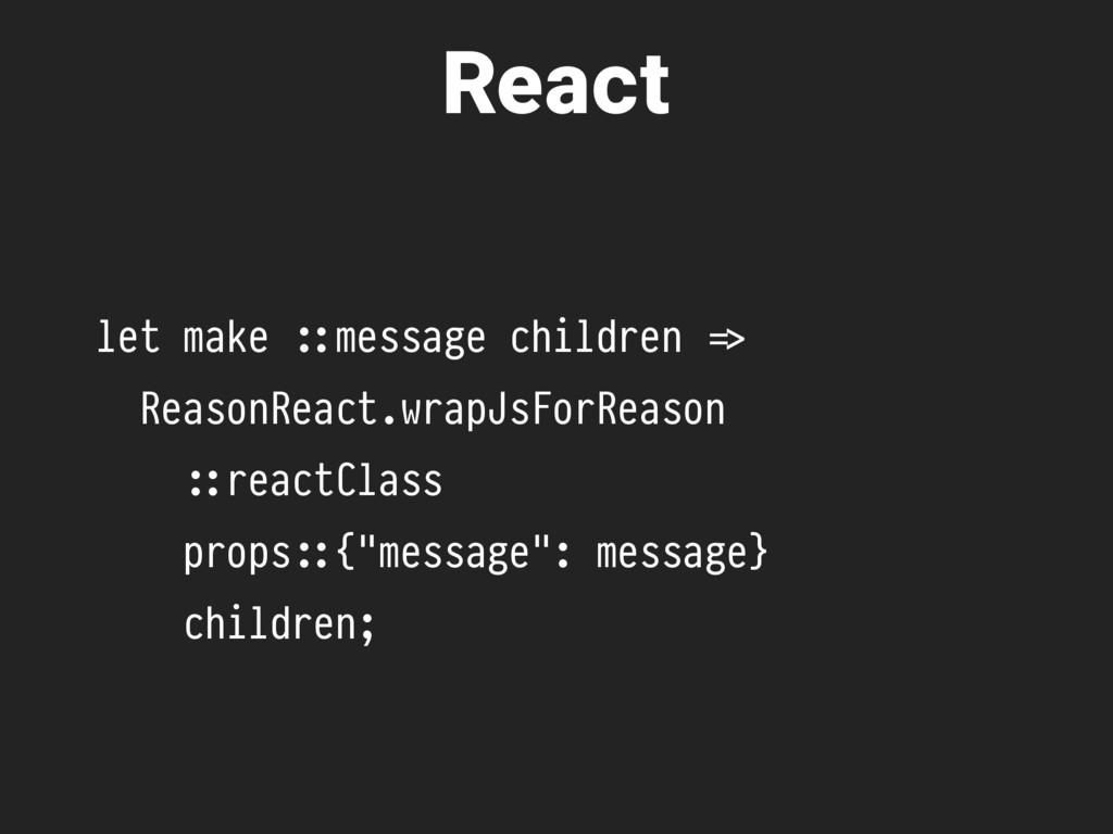 let make ,::message children %=> ReasonReact.wr...