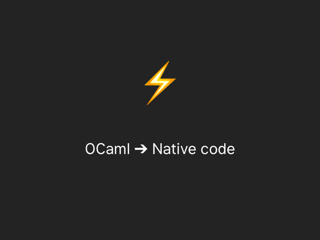 OCaml ➔ Native code ⚡