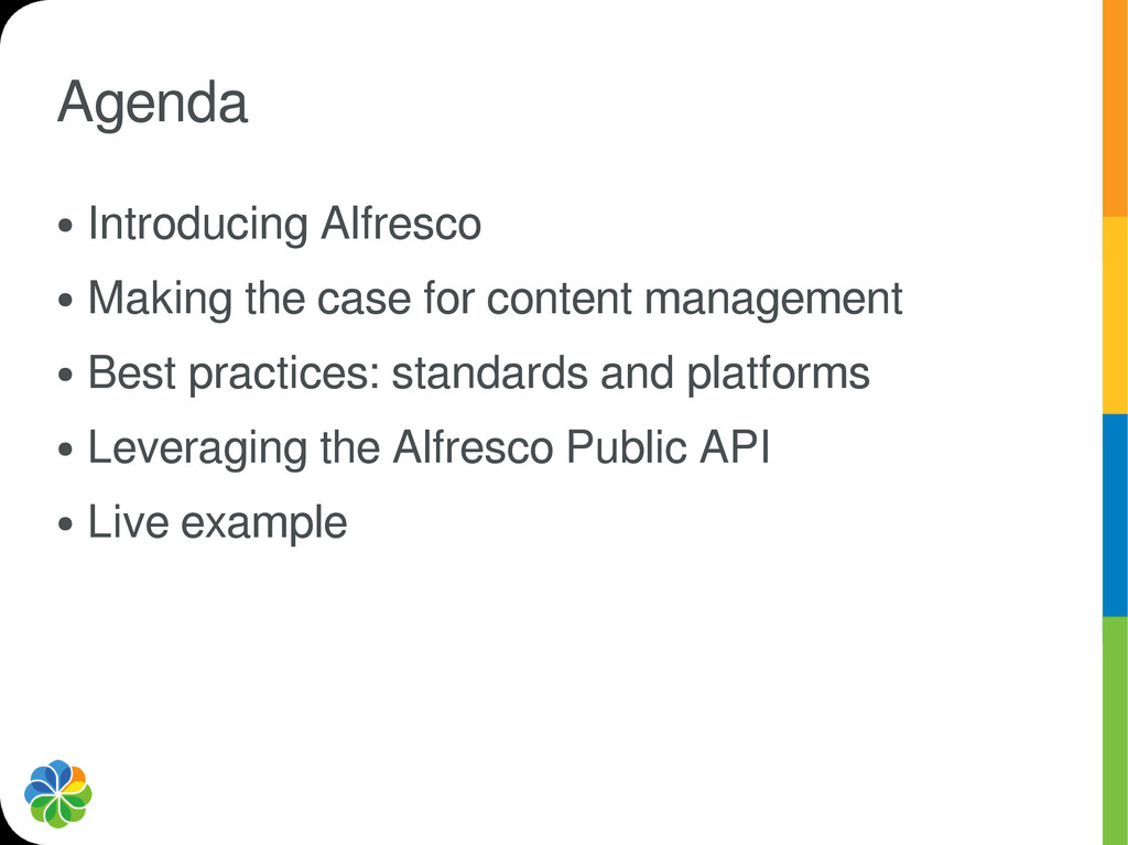Agenda ● Introducing Alfresco ● Making the case...