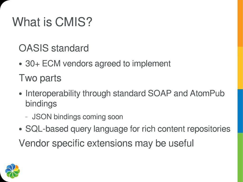What is CMIS? OASIS standard ● 30+ ECM vendors ...