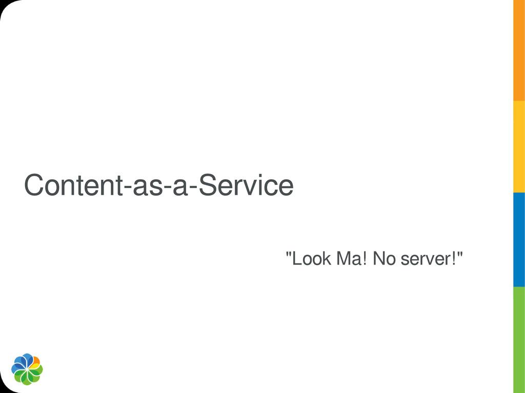 "Content-as-a-Service ""Look Ma! No server!"""