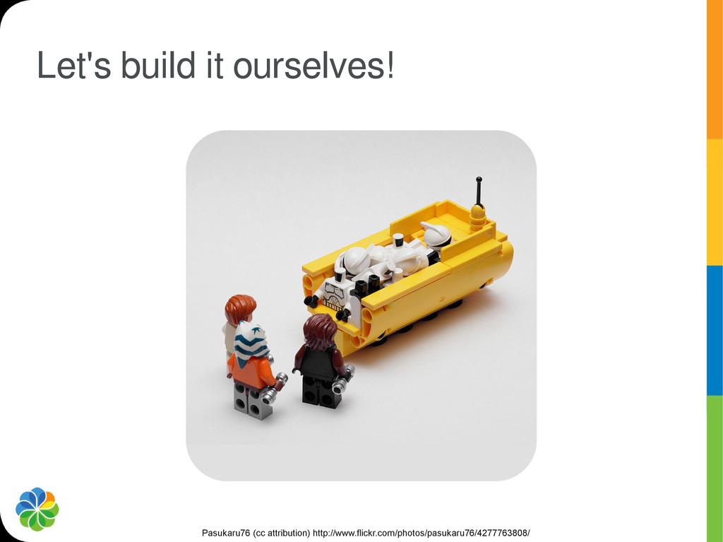 Let's build it ourselves! Pasukaru76 (cc attrib...