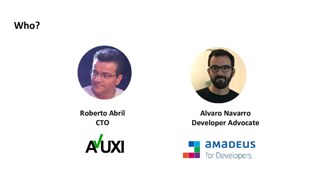 Who? Roberto Abril CTO Alvaro Navarro Developer...