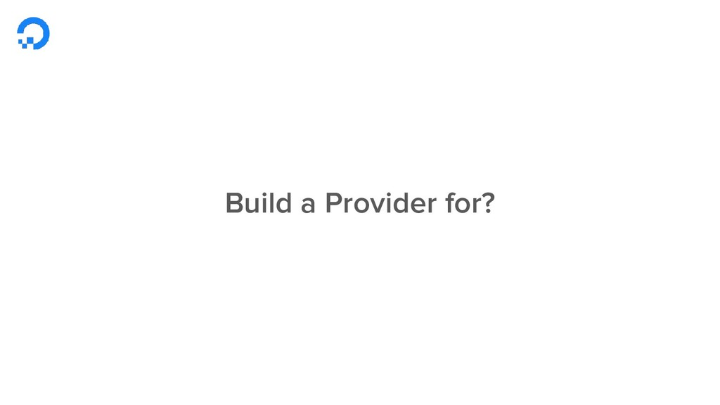 Build a Provider for?