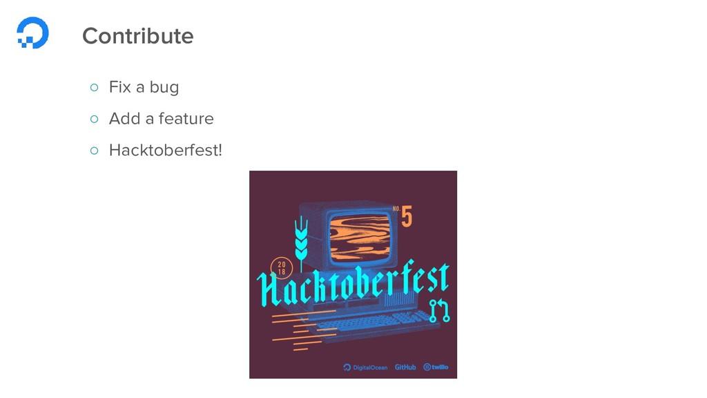 Contribute ○ Fix a bug ○ Add a feature ○ Hackto...