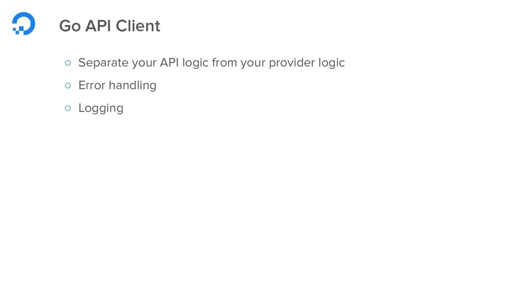 Go API Client ○ Separate your API logic from yo...