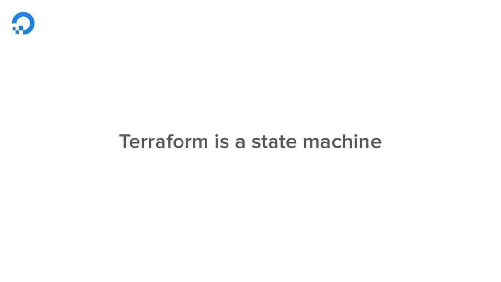Terraform is a state machine