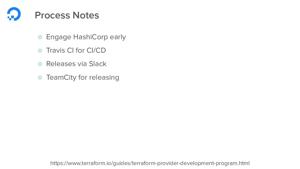 Process Notes ○ Engage HashiCorp early ○ Travis...