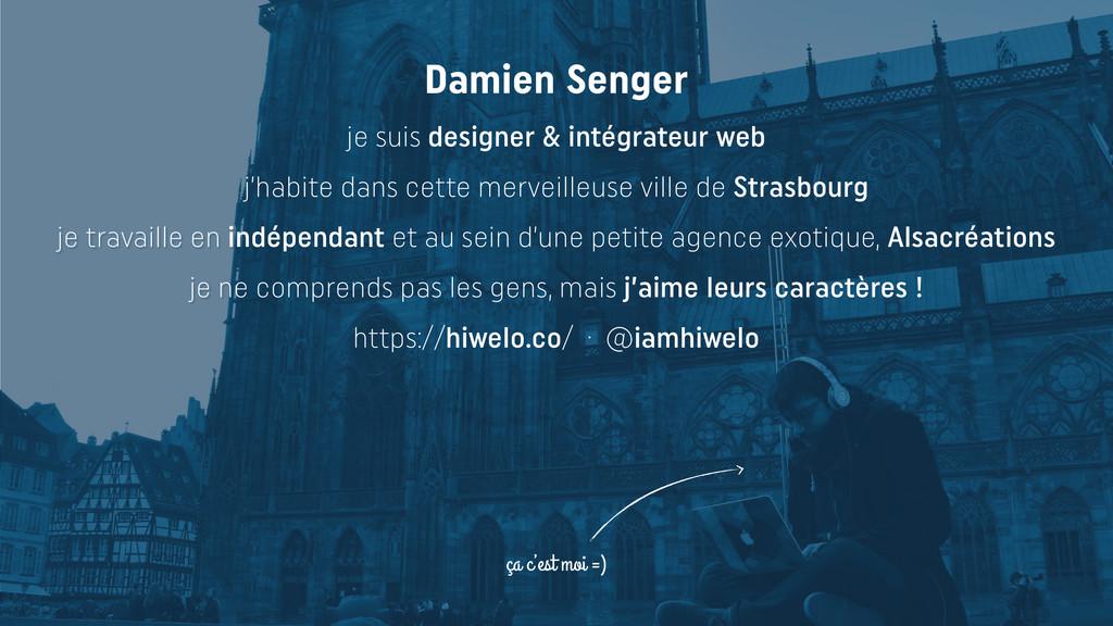 ça c'est moi =) Damien Senger je suis designer ...
