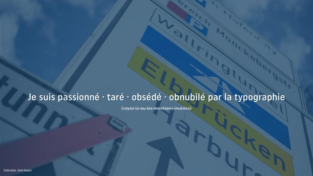 Je suis passionné · taré · obsédé · obnubilé pa...