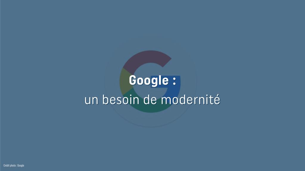 Crédit photo : Google Google : un besoin de mod...