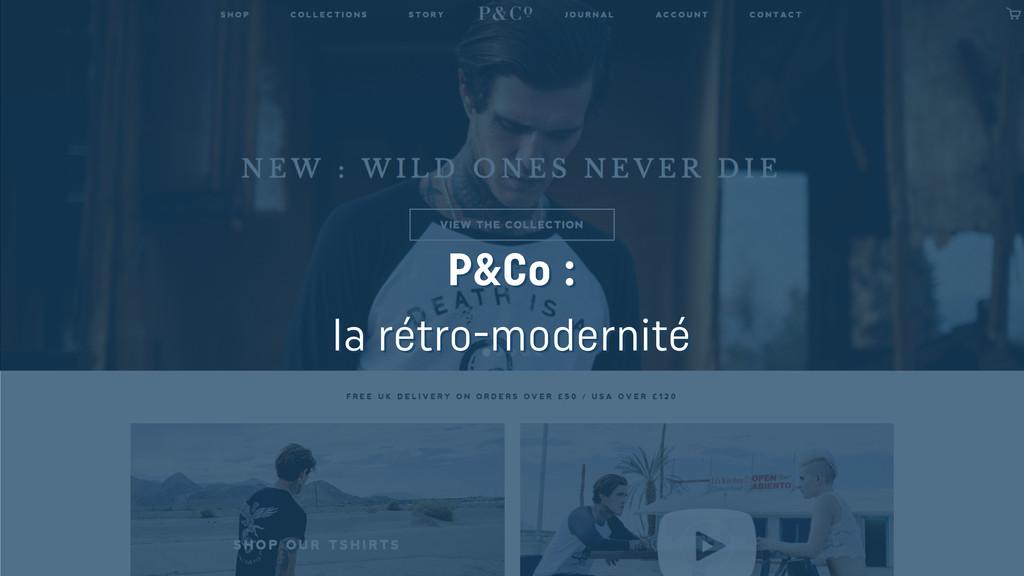 P&Co : la rétro-modernité