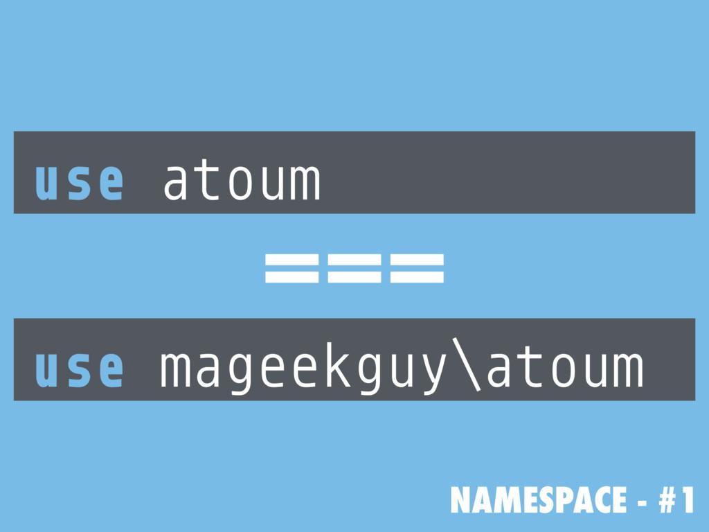 NAMESPACE - #1 use atoum use mageekguy\atoum ===