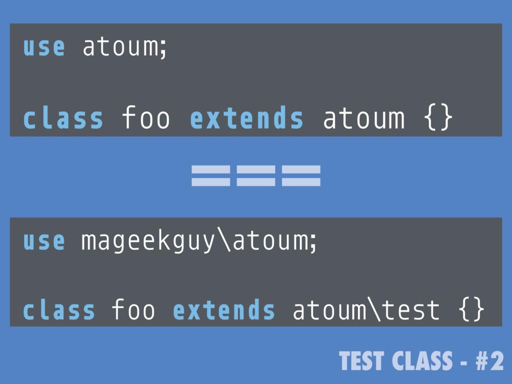 TEST CLASS - #2 use atoum; class foo extends at...