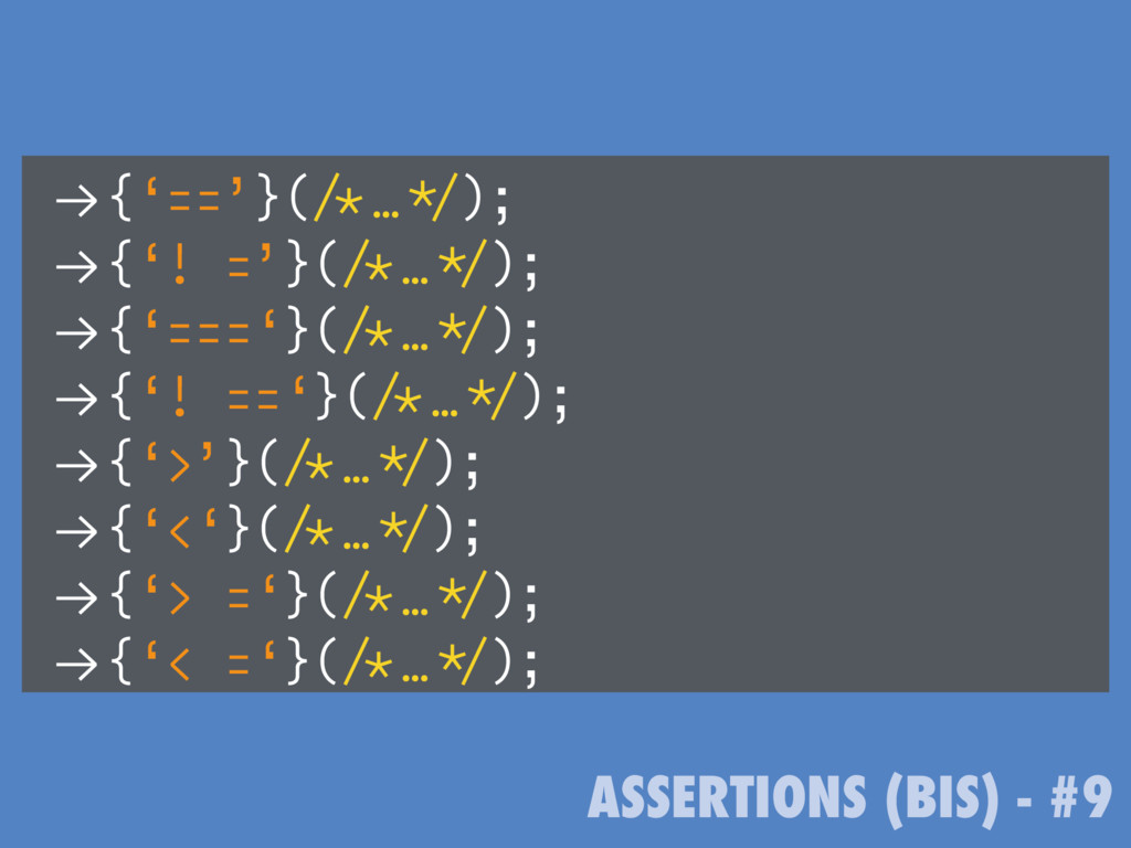 """ASSERTIONS (BIS) - #9 !""""{'=='}(/*…*/); !""""{'! ='..."""