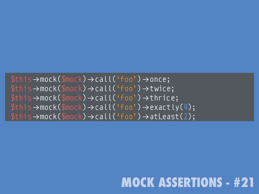 "MOCK ASSERTIONS - #21 $this!""mock($mock)!""call(..."
