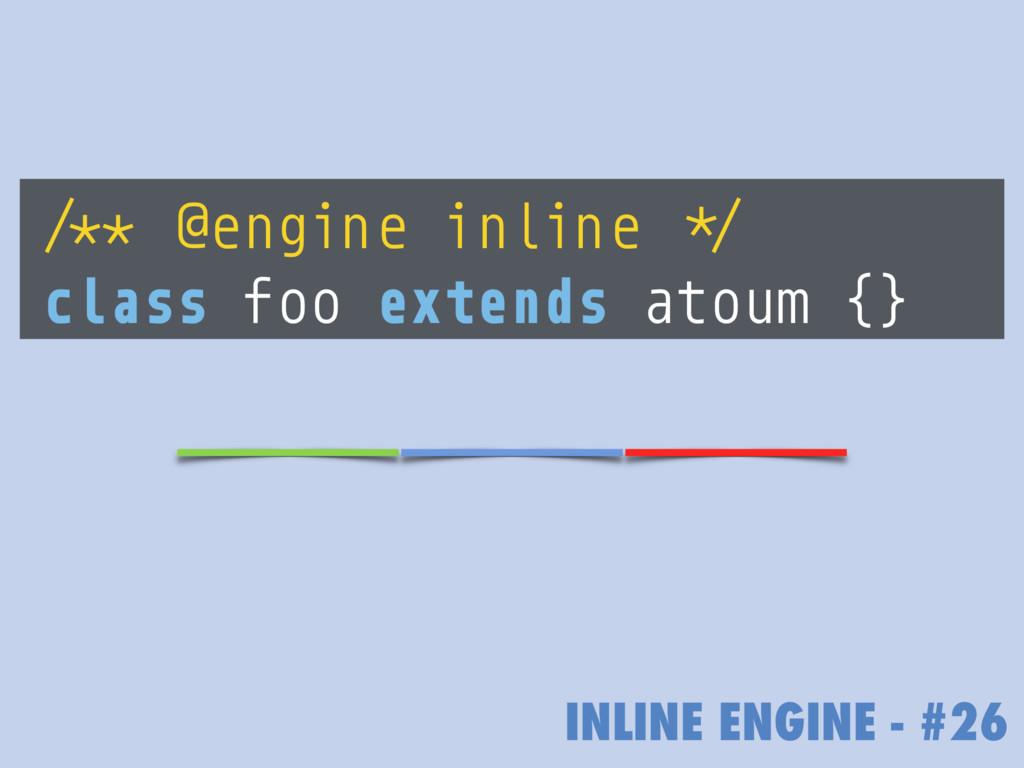 INLINE ENGINE - #26 /** @engine inline */ class...