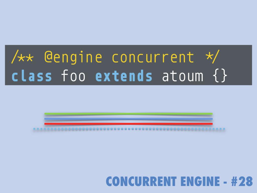 CONCURRENT ENGINE - #28 /** @engine concurrent ...