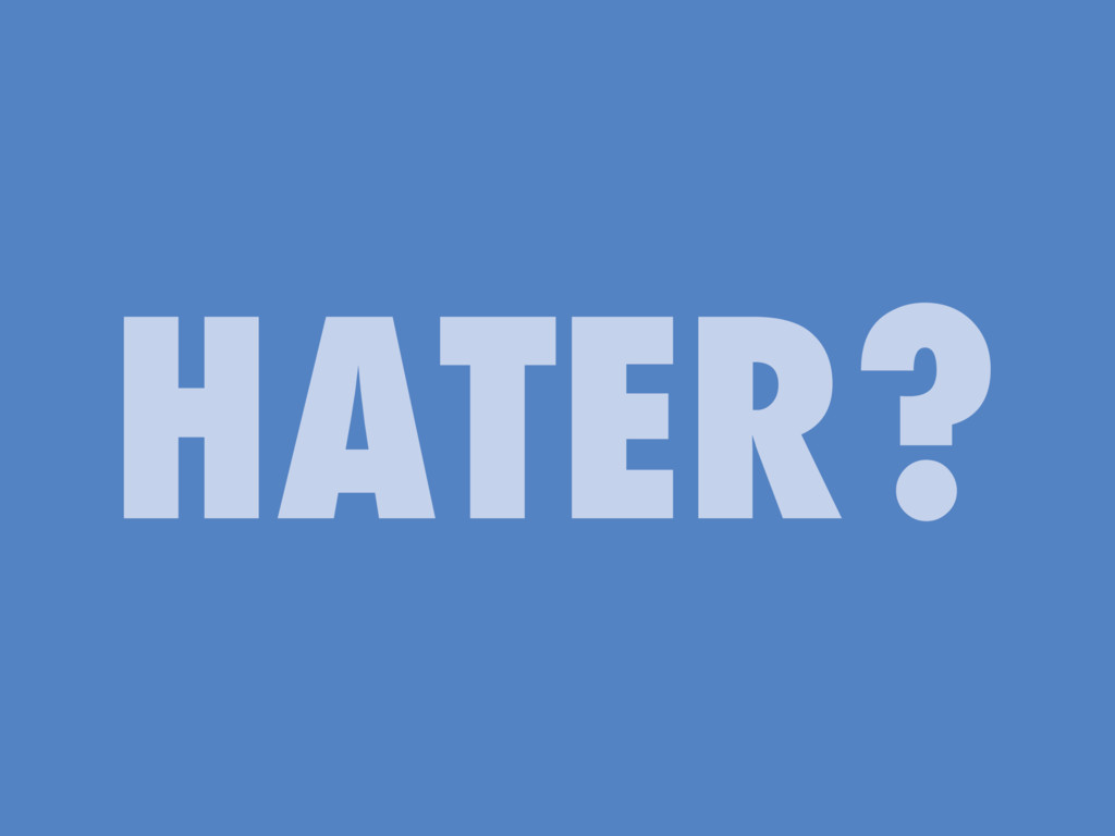 HATER?