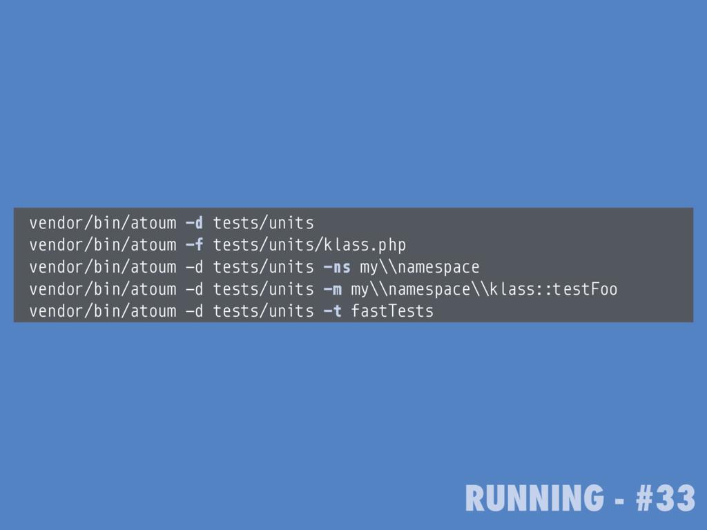 RUNNING - #33 vendor/bin/atoum -d tests/units v...