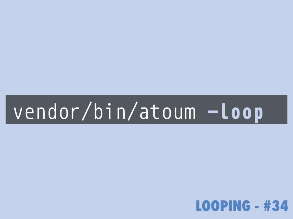 LOOPING - #34 vendor/bin/atoum -loop