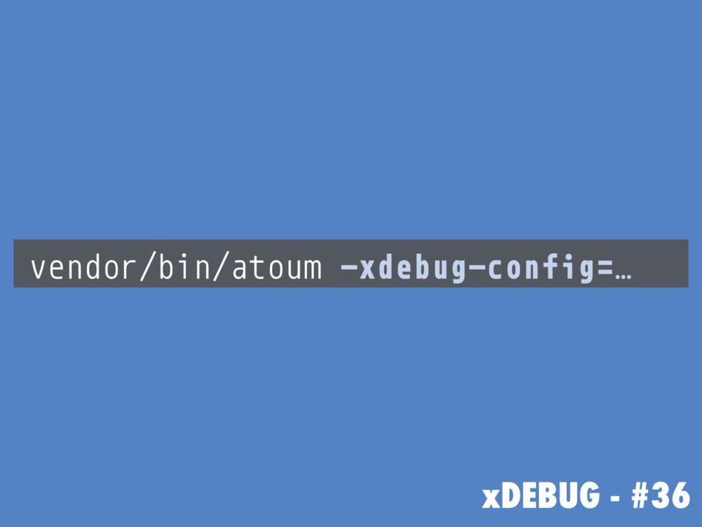 xDEBUG - #36 vendor/bin/atoum -xdebug-config=…