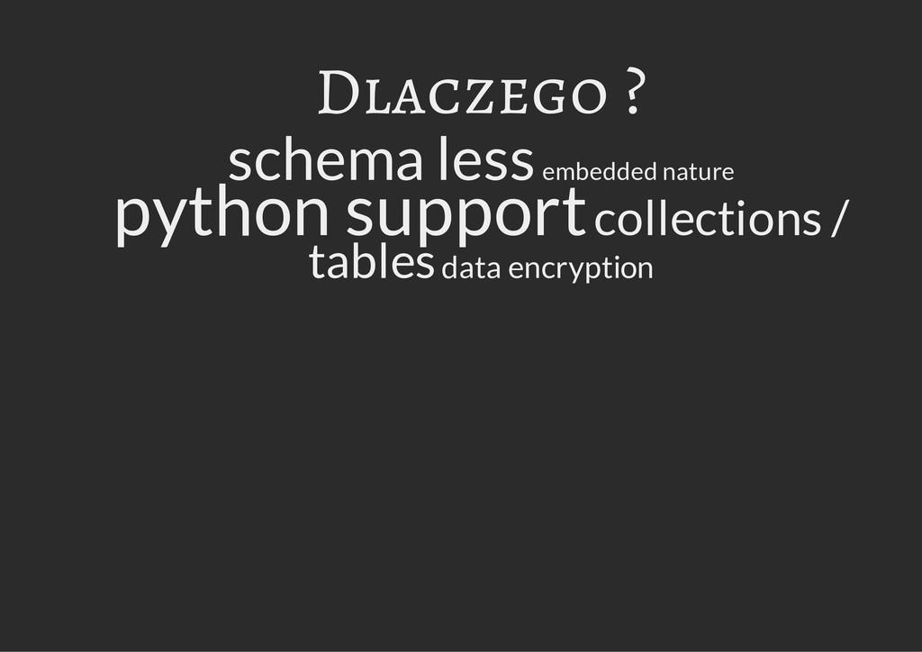 Dlaczego ? schema less embedded nature python s...