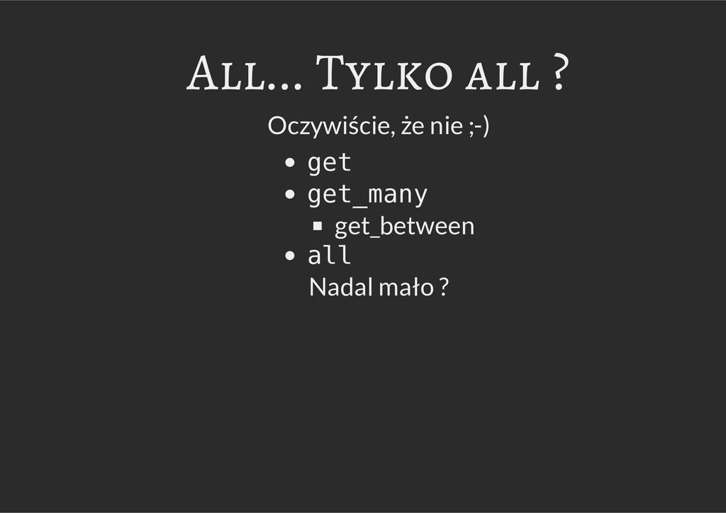 All... Tylko all ? Oczywiście, że nie ;-) g e t...