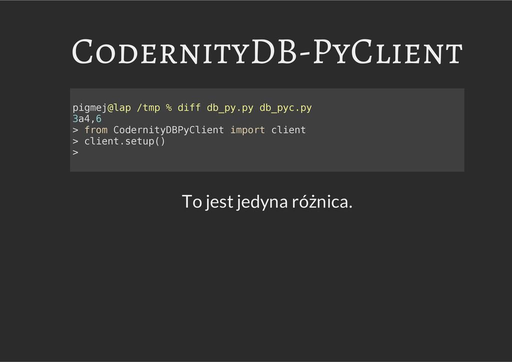 CodernityDB-PyClient To jest jedyna różnica. p ...