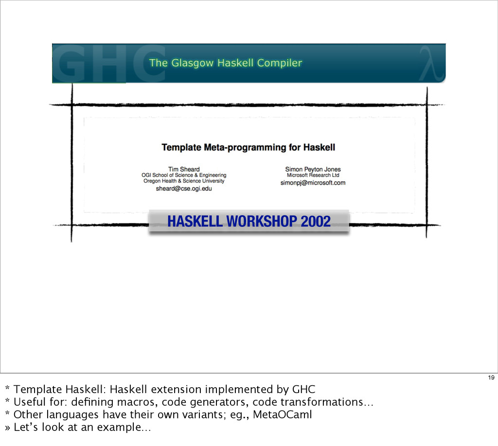 HASKELL WORKSHOP 2002 19 * Template Haskell: Ha...