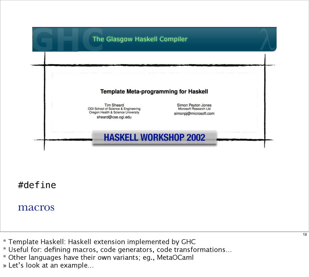 HASKELL WORKSHOP 2002 #define macros 19 * Templ...