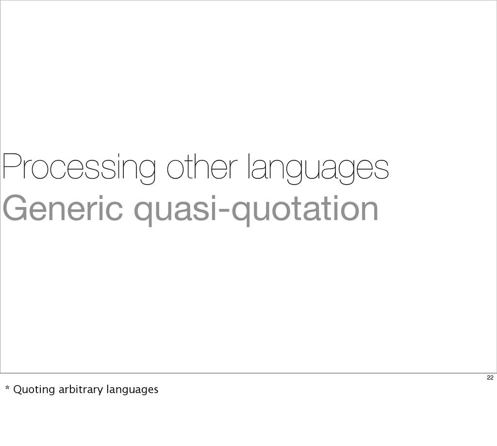 Processing other languages Generic quasi-quotat...