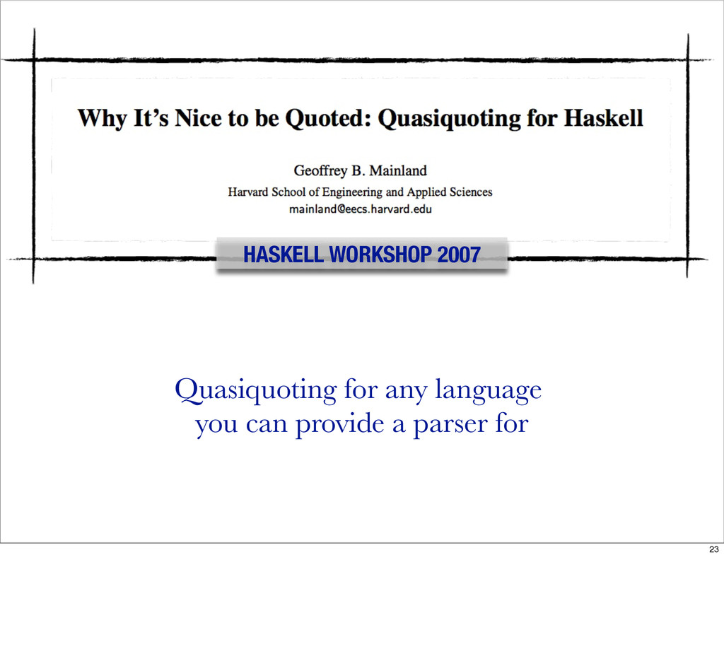 HASKELL WORKSHOP 2007 Quasiquoting for any lang...