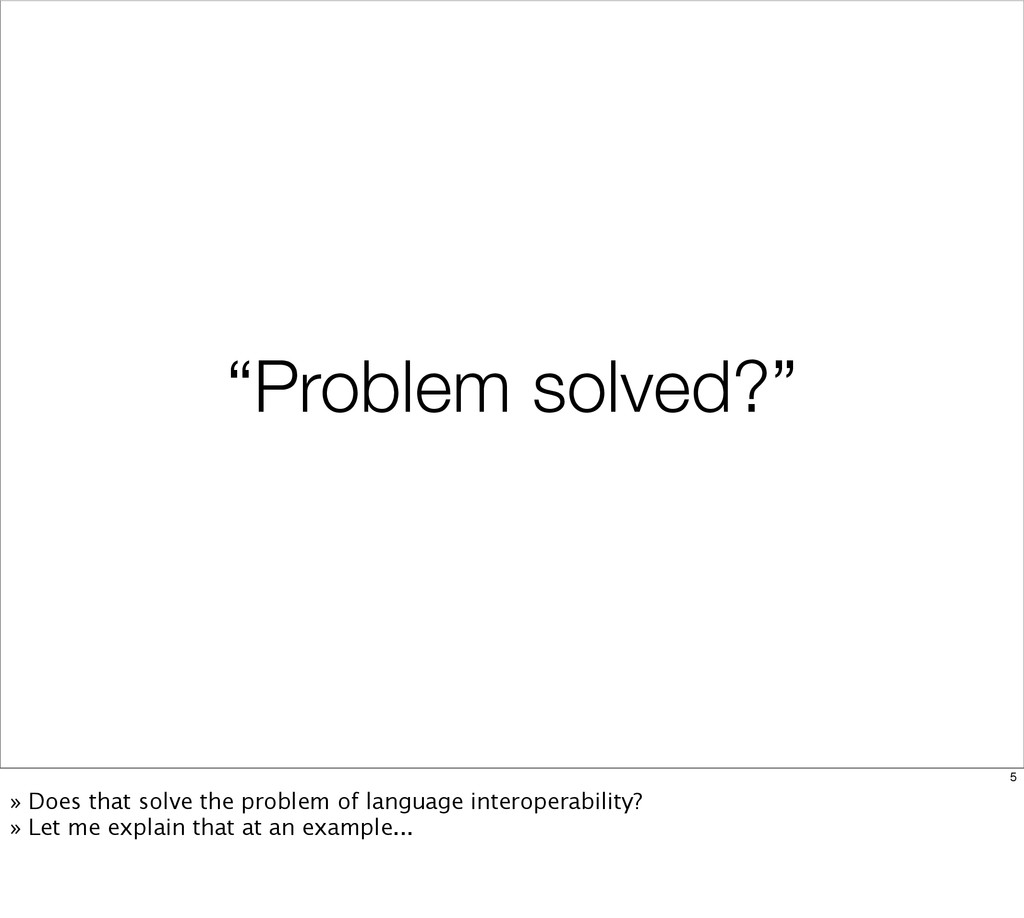 """Problem solved?"" 5 » Does that solve the probl..."