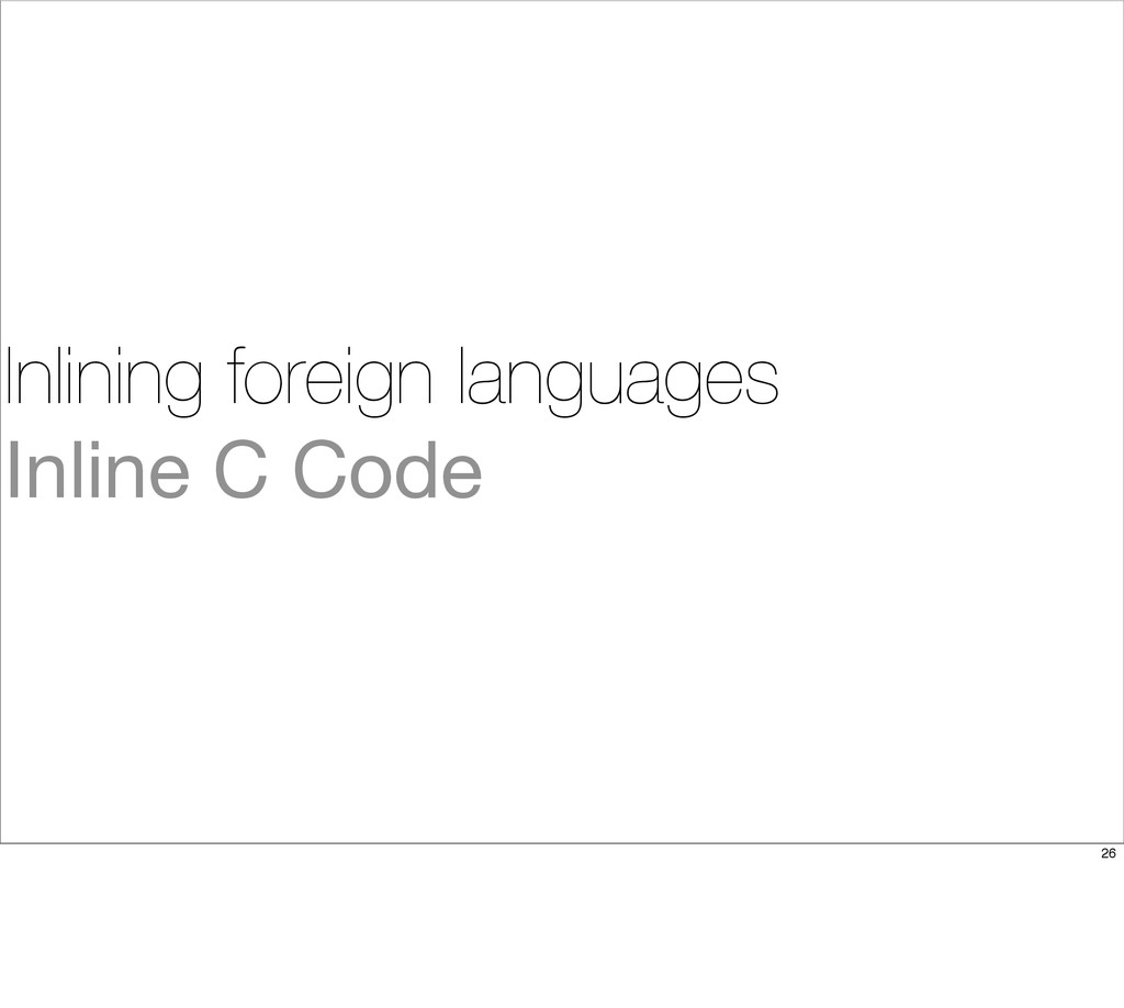 Inlining foreign languages Inline C Code 26