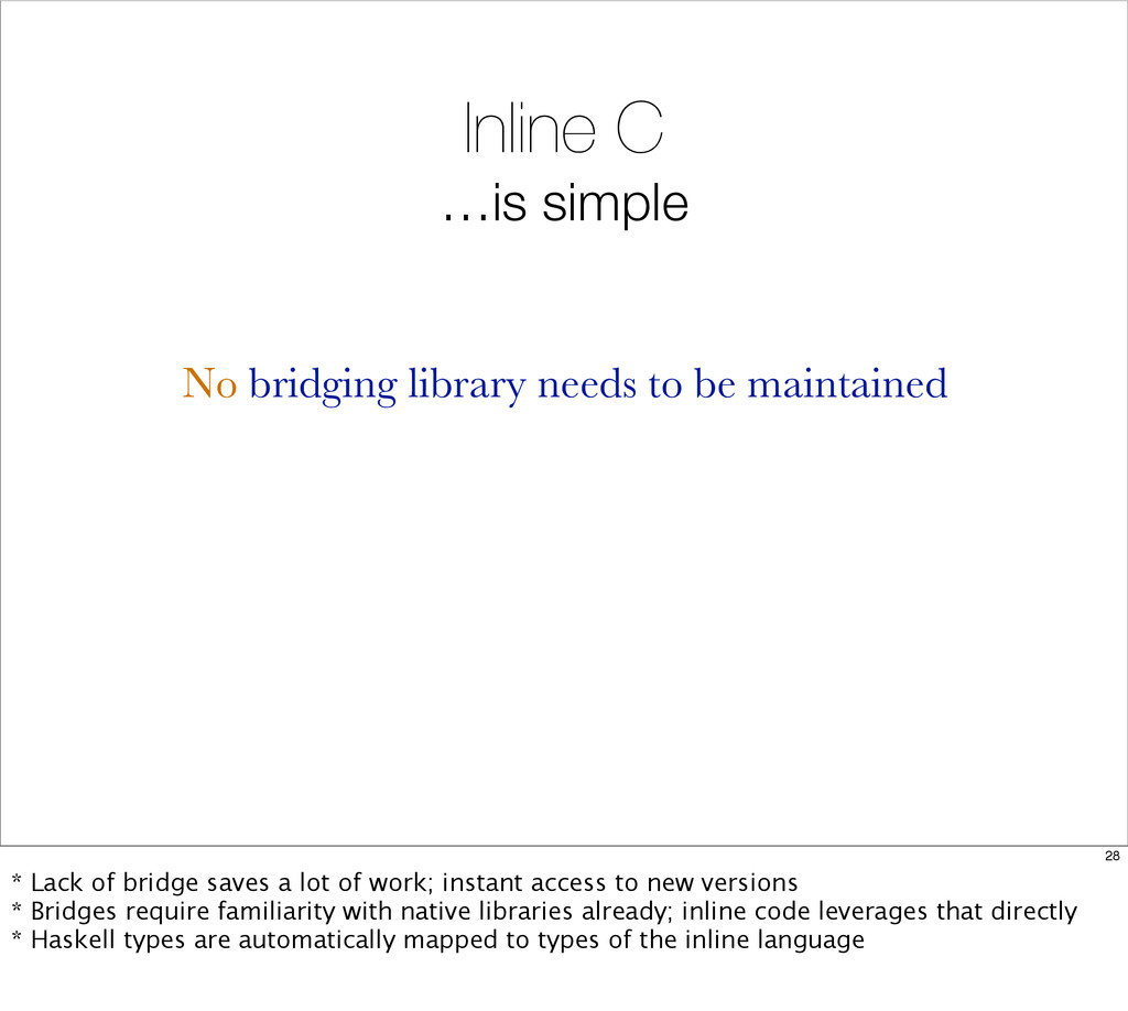 Inline C …is simple No bridging library needs t...