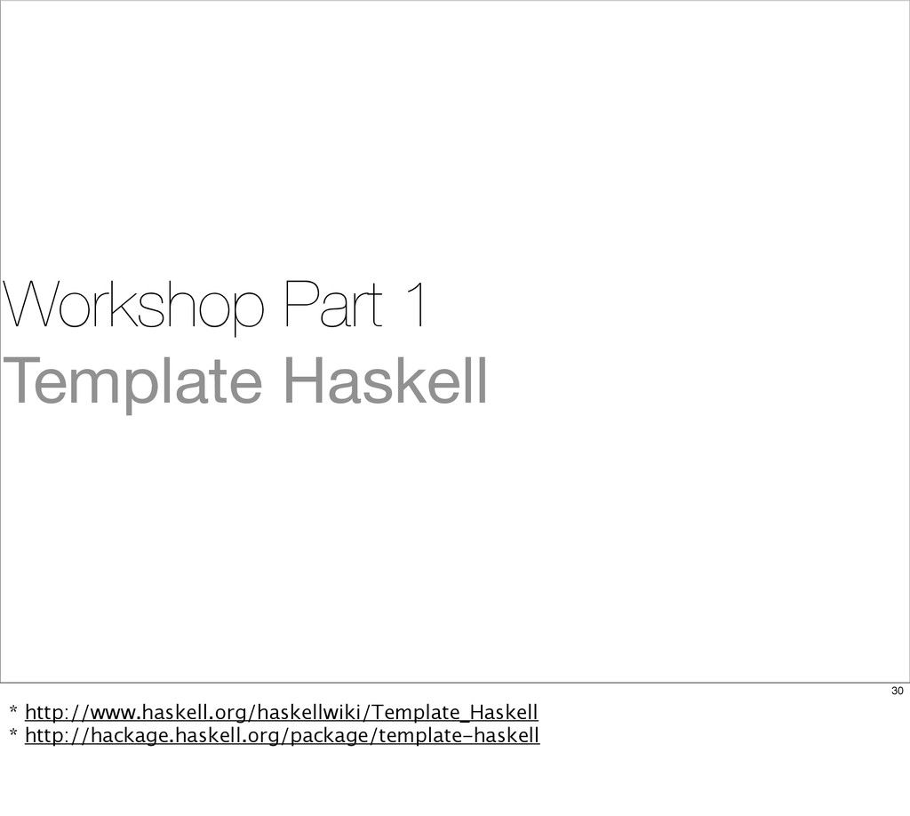 Workshop Part 1 Template Haskell 30 * http://ww...