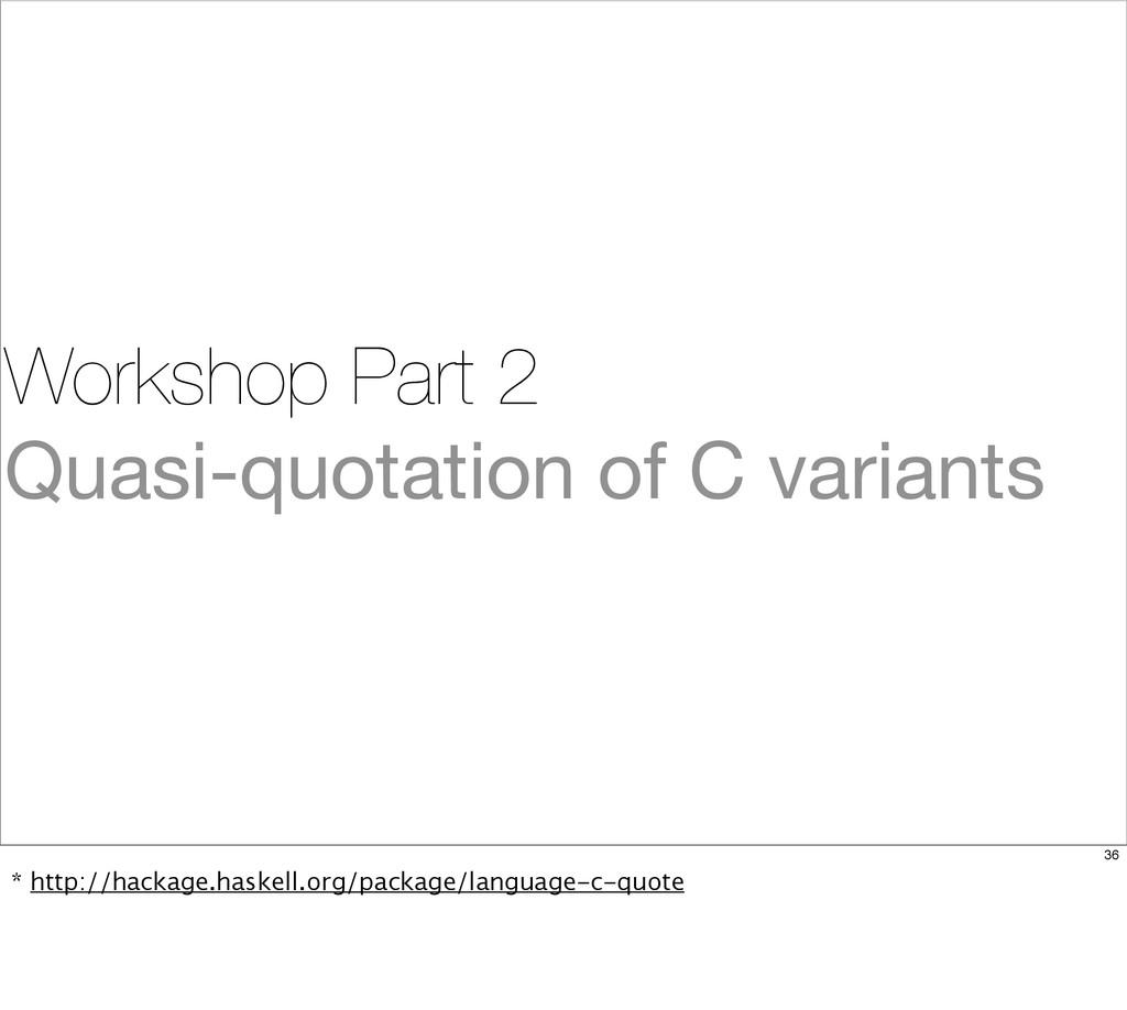 Workshop Part 2 Quasi-quotation of C variants 3...