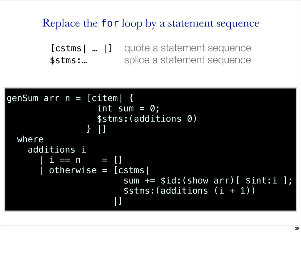 genSum arr n = [citem| { int sum = 0; $stms:(ad...