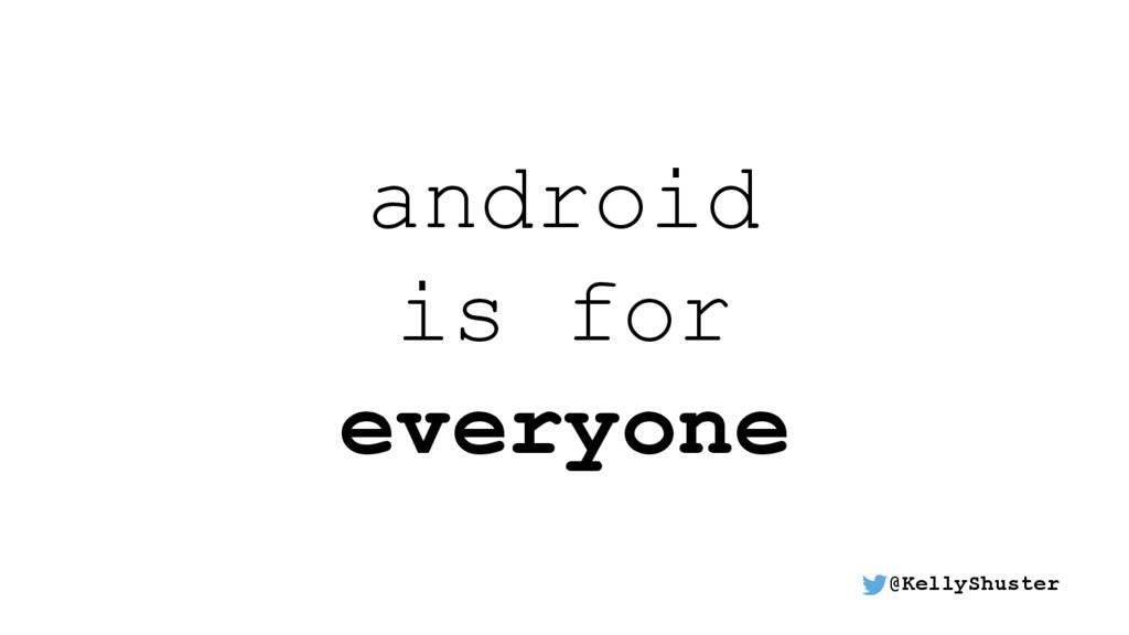 android is for everyone @KellyShuster