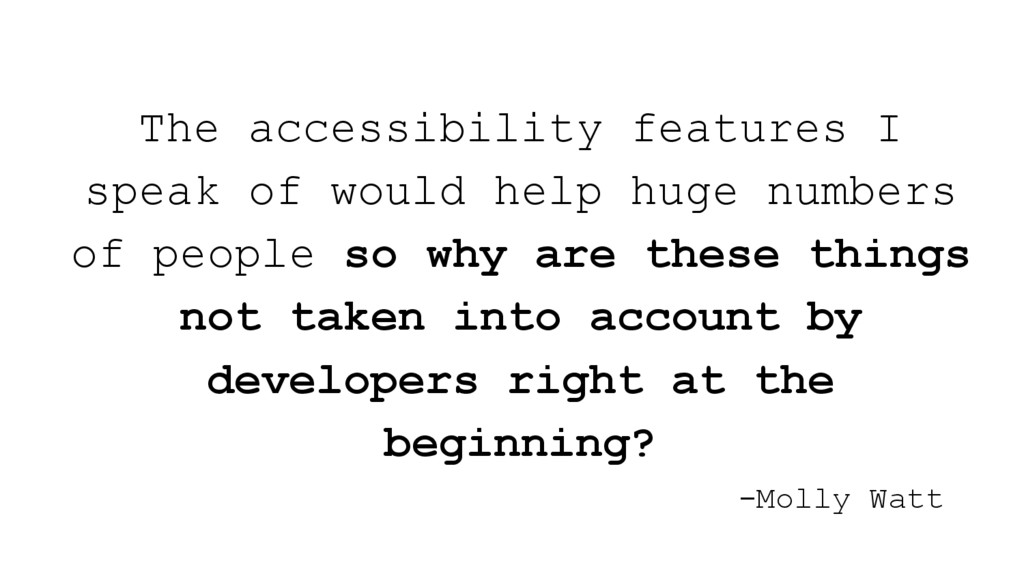 The accessibility features I speak of would hel...