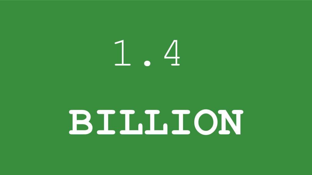 1.4 BILLION