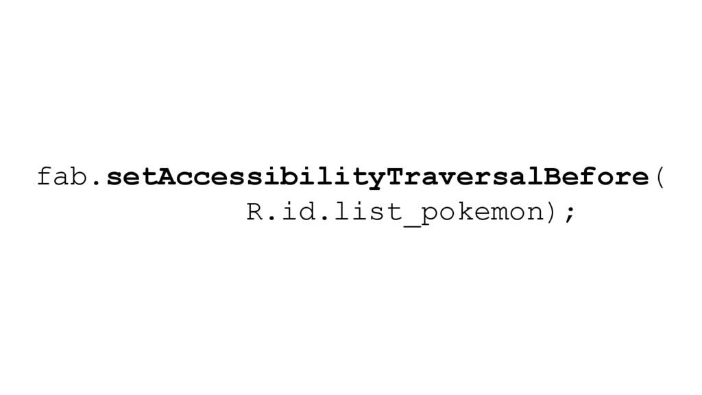 fab.setAccessibilityTraversalBefore( R.id.list_...