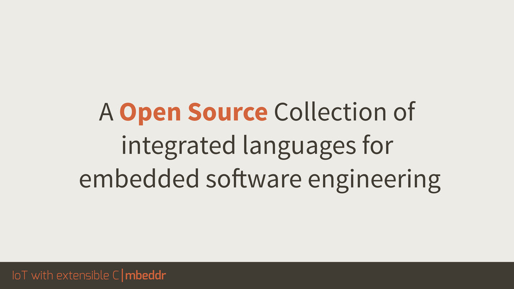 IoT with extensible C mbeddr A Open Source Coll...