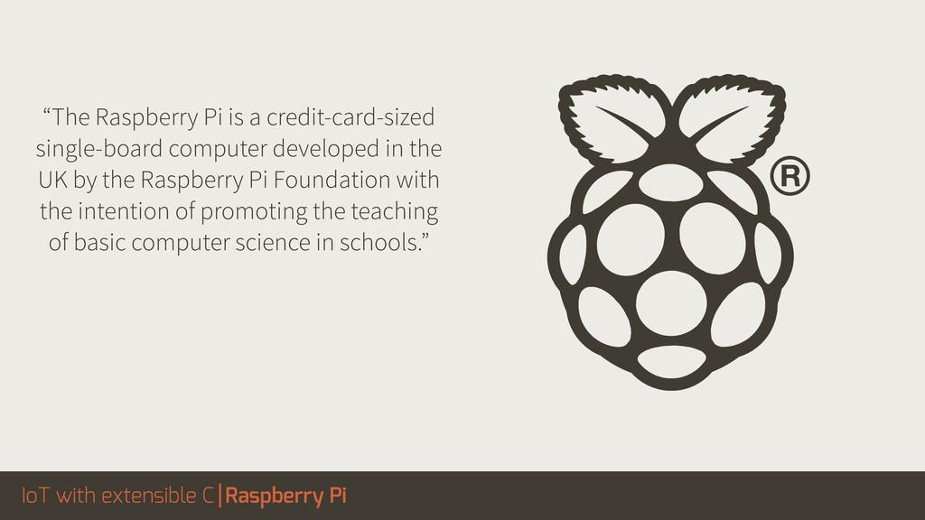 "IoT with extensible C Raspberry Pi ""The Raspber..."