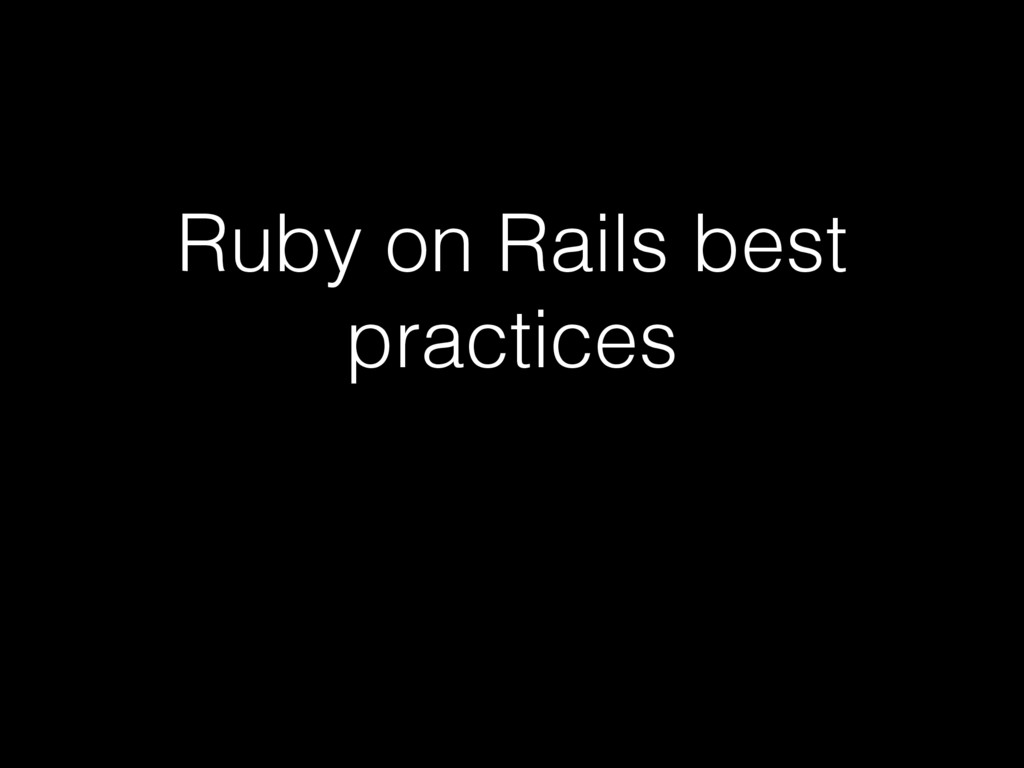 Ruby on Rails best practices
