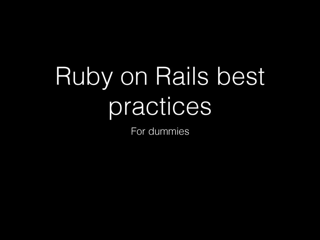 Ruby on Rails best practices For dummies